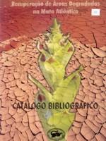 Recuperação de Áreas Degradadas na Mata Atlântica - Catálogo  Bibliográfico